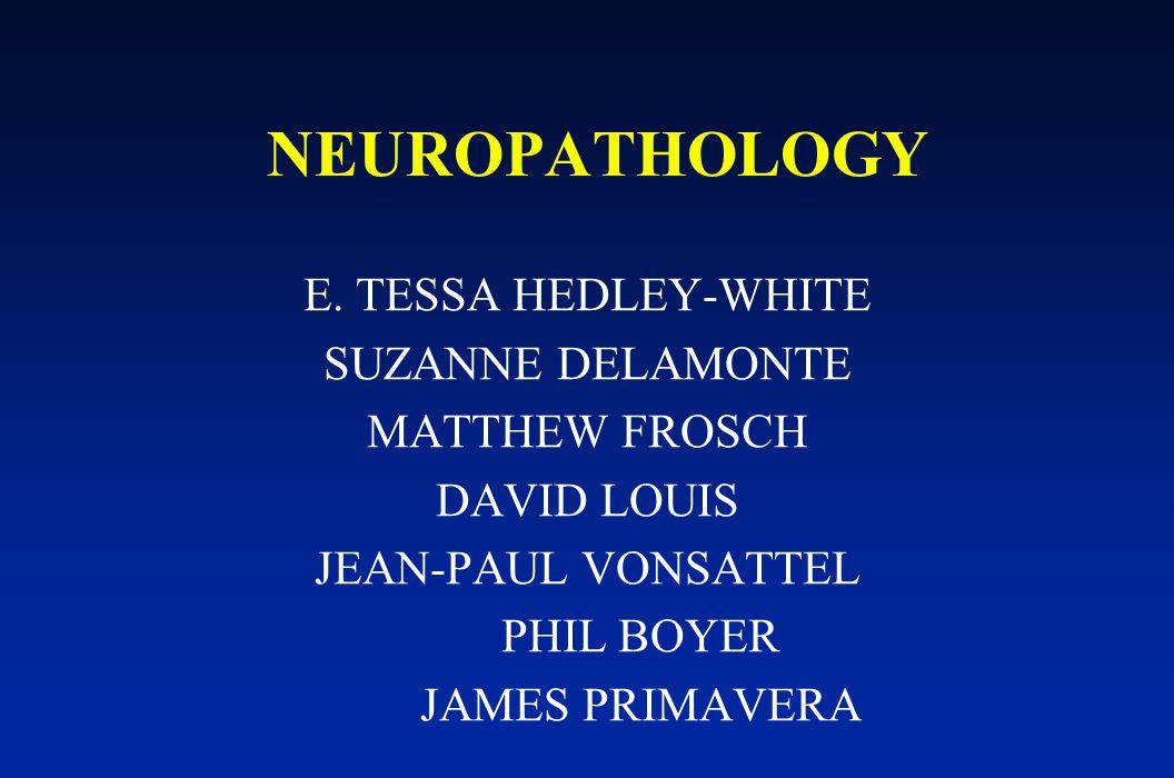 NEUROPATHOLOGY E. TESSA HEDLEY-WHITE SUZANNE DELAMONTE MATTHEW FROSCH DAVID LOUIS JEAN-PAUL VONSATTEL PHIL BOYER JAMES PRIMAVERA