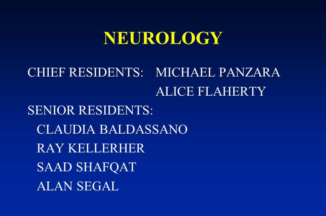 NEUROLOGY CHIEF RESIDENTS: MICHAEL PANZARA ALICE FLAHERTY SENIOR RESIDENTS: CLAUDIA BALDASSANO RAY KELLERHER SAAD SHAFQAT ALAN SEGAL