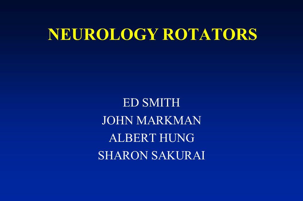 NEUROLOGY ROTATORS ED SMITH JOHN MARKMAN ALBERT HUNG SHARON SAKURAI