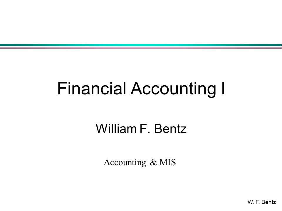 W. F. Bentz Early Accounting for ASSETS l Early accounting amounted to listing one's assets.