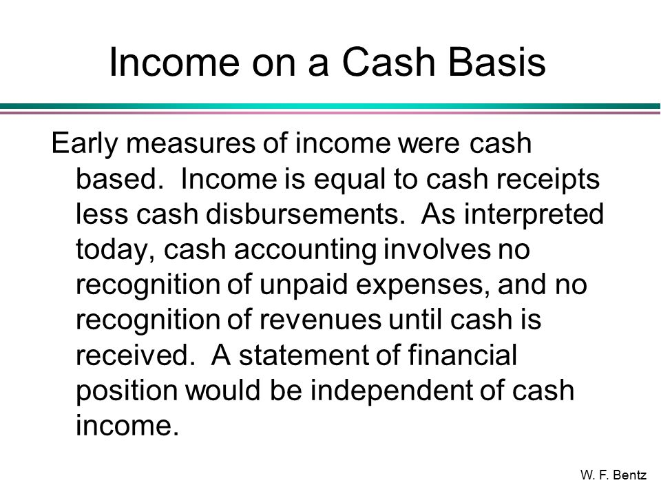 W. F. Bentz Income on a Cash Basis Early measures of income were cash based.