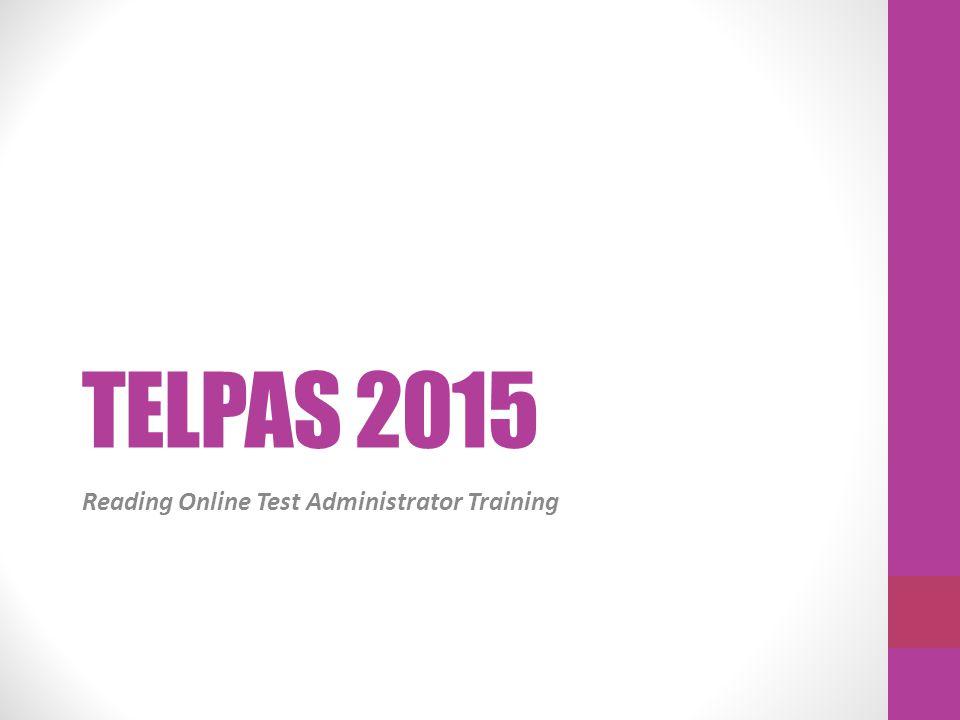 TELPAS 2015 Reading Online Test Administrator Training