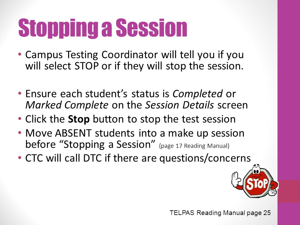 Stopping a Session Campus Testing Coordinator will tell you if you will select STOP or if they will stop the session. Ensure each student's status is