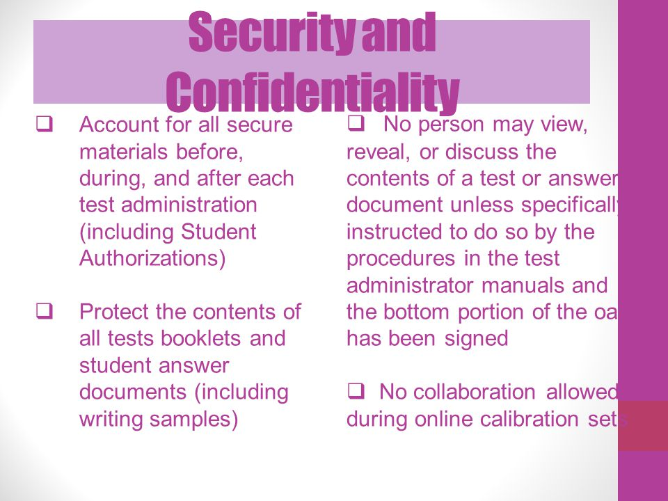 Security and Confidentiality  Account for all secure materials before, during, and after each test administration (including Student Authorizations)
