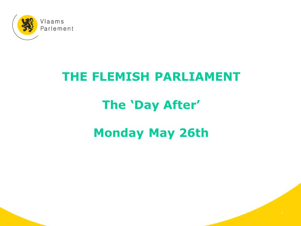 THE FLEMISH PARLIAMENT The 'Day After' Monday May 26th 1