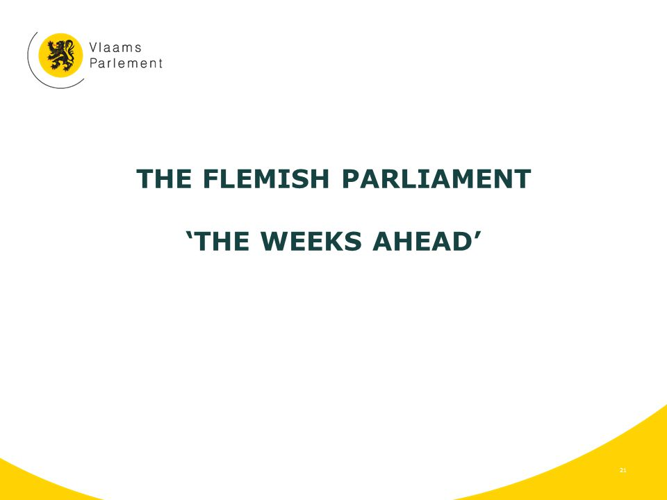 THE FLEMISH PARLIAMENT 'THE WEEKS AHEAD' 21