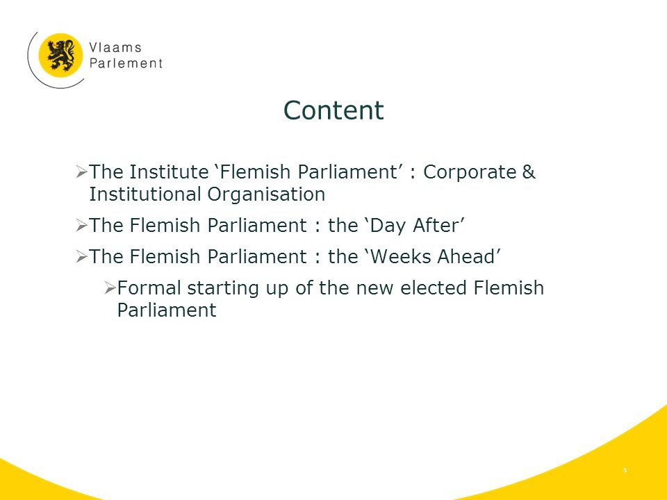 Corporate & Institutional Organisation  Flemish Parliament is one of the six parliaments in the federal state of Belgium - since 1993  Understanding the structure of the Belgian federal state  Main characteristic : contrary to other federal states, two kind of member-states : regions and communities -- explains why this model is so complicated  Difference between Regions and Communuties .