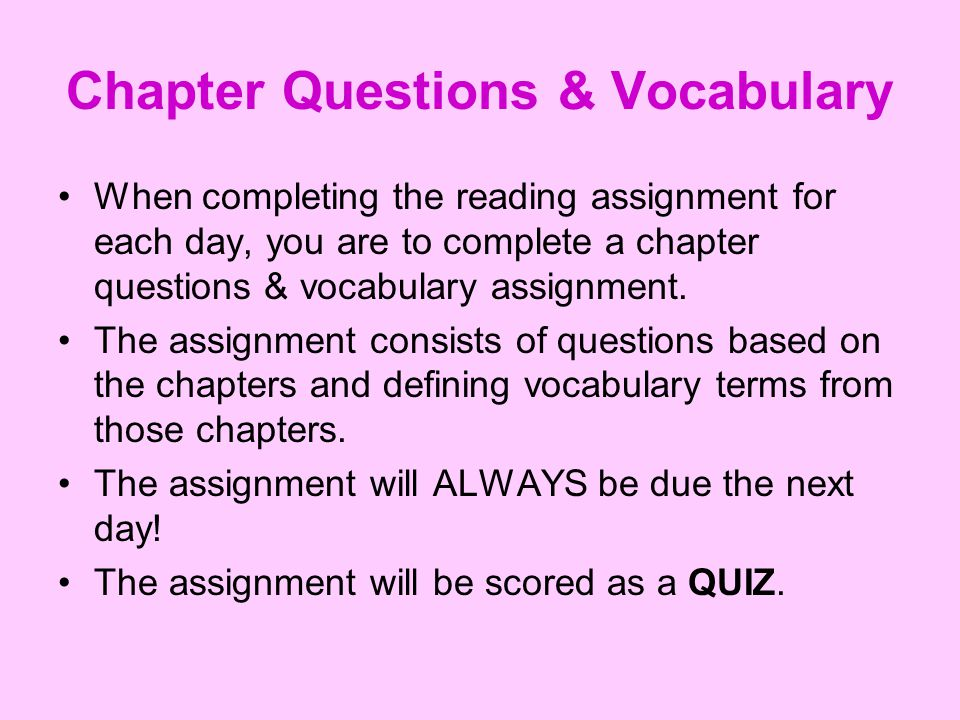 Chapter Questions & Vocabulary When completing the reading assignment for each day, you are to complete a chapter questions & vocabulary assignment. T