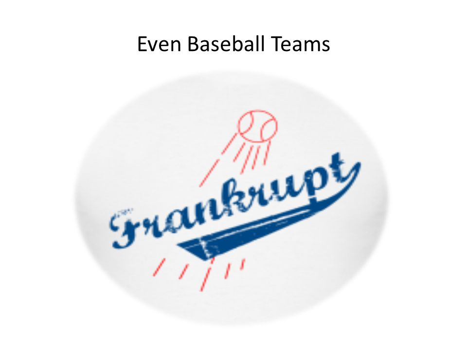 Even Baseball Teams