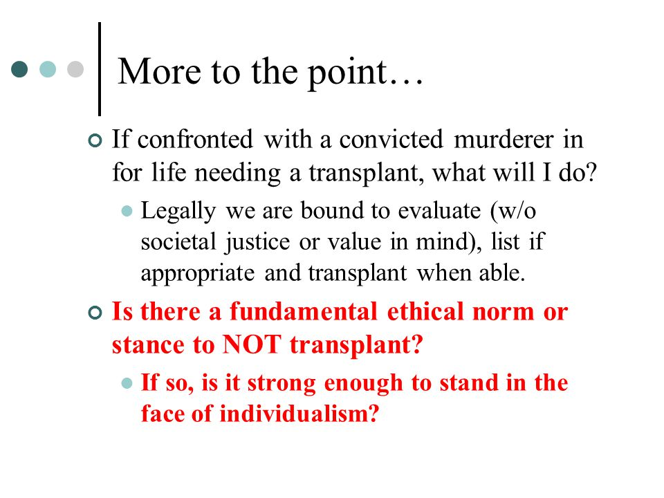More to the point… If confronted with a convicted murderer in for life needing a transplant, what will I do? Legally we are bound to evaluate (w/o soc