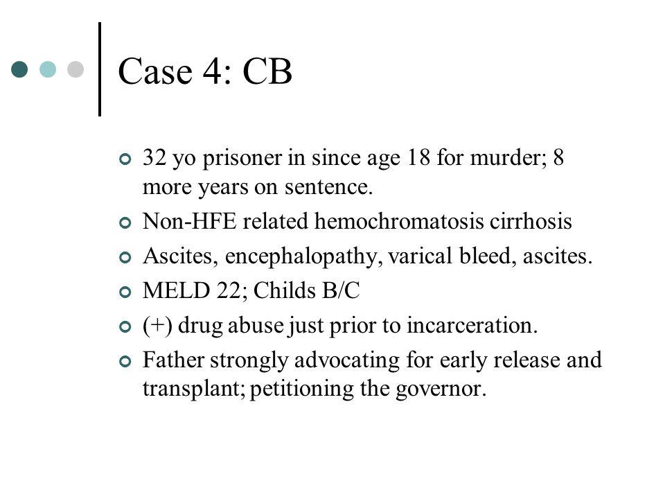 Case 4: CB 32 yo prisoner in since age 18 for murder; 8 more years on sentence.