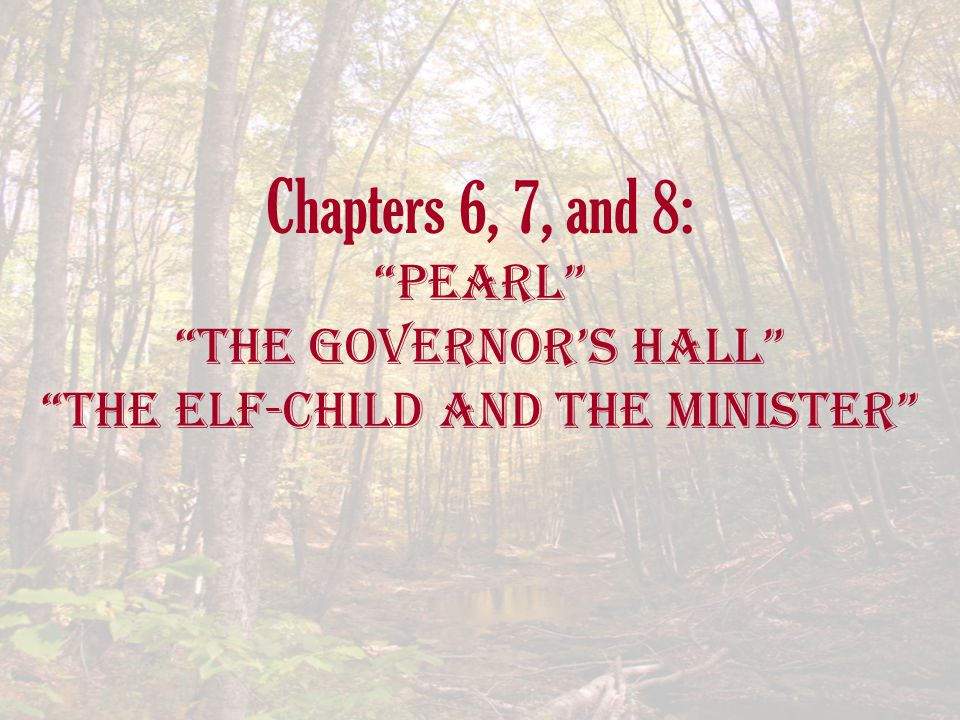"Chapters 6, 7, and 8: ""Pearl"" ""The Governor's Hall"" ""The Elf-Child and the Minister"""