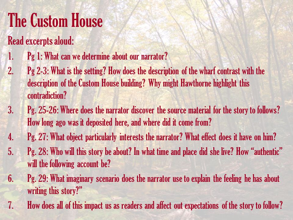The Custom House Read excerpts aloud: 1.Pg 1: What can we determine about our narrator? 2.Pg 2-3: What is the setting? How does the description of the