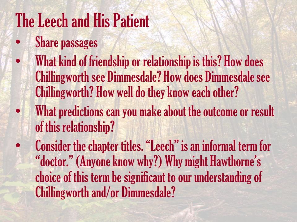 The Leech and His Patient Share passages What kind of friendship or relationship is this? How does Chillingworth see Dimmesdale? How does Dimmesdale s