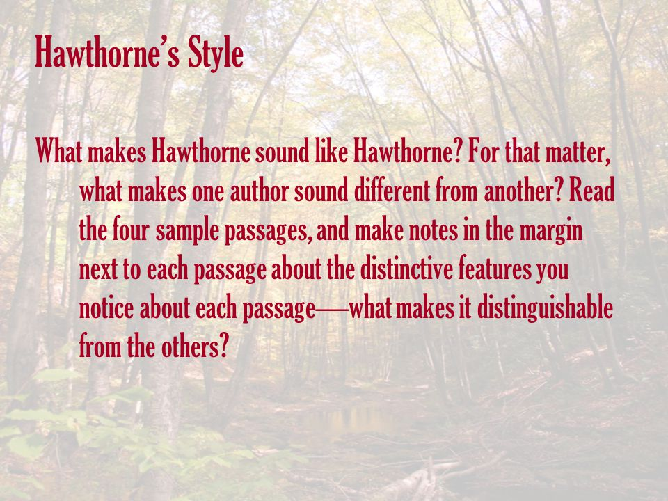Hawthorne's Style What makes Hawthorne sound like Hawthorne? For that matter, what makes one author sound different from another? Read the four sample