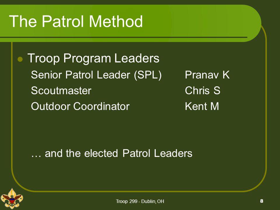 Troop 299 - Dublin, OH8 The Patrol Method Troop Program Leaders Senior Patrol Leader (SPL) Pranav K ScoutmasterChris S Outdoor CoordinatorKent M … and