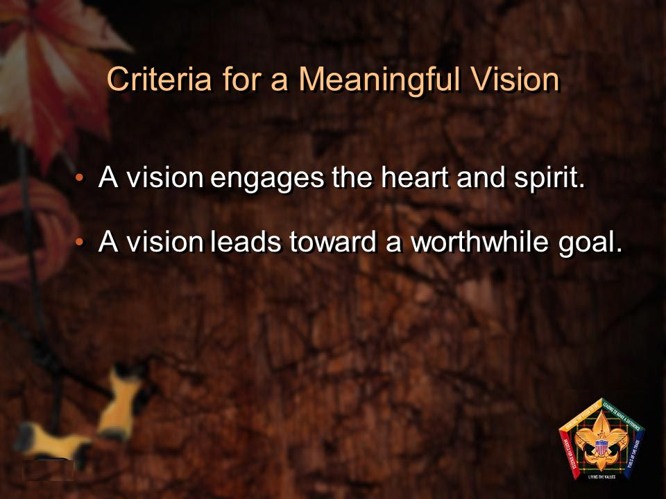 Criteria for a Meaningful Vision A vision engages the heart and spirit. A vision leads toward a worthwhile goal. 1-37