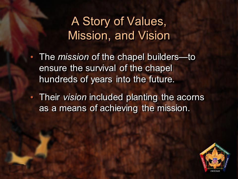 A Story of Values, Mission, and Vision The mission of the chapel builders—to ensure the survival of the chapel hundreds of years into the future. Thei