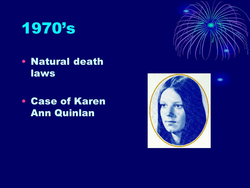 1970's Natural death laws Case of Karen Ann Quinlan