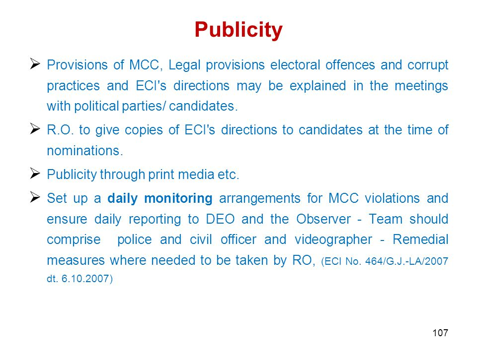 Publicity  Provisions of MCC, Legal provisions electoral offences and corrupt practices and ECI s directions may be explained in the meetings with political parties/ candidates.