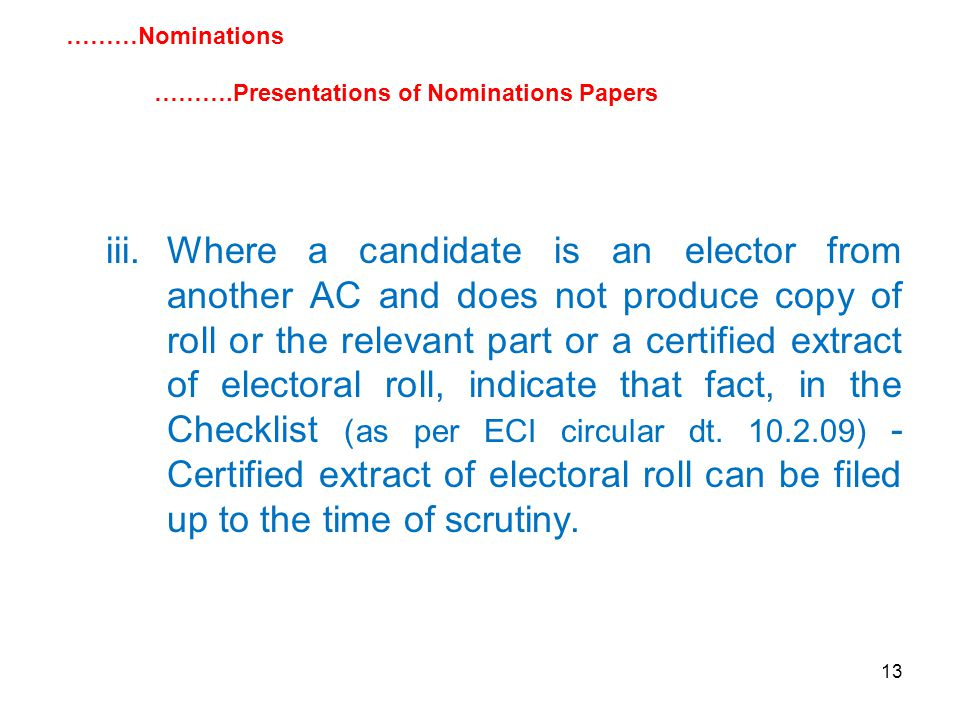 13 iii.Where a candidate is an elector from another AC and does not produce copy of roll or the relevant part or a certified extract of electoral roll, indicate that fact, in the Checklist (as per ECI circular dt.