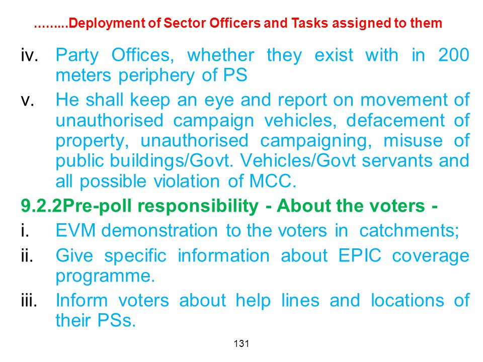 131 iv.Party Offices, whether they exist with in 200 meters periphery of PS v.He shall keep an eye and report on movement of unauthorised campaign vehicles, defacement of property, unauthorised campaigning, misuse of public buildings/Govt.
