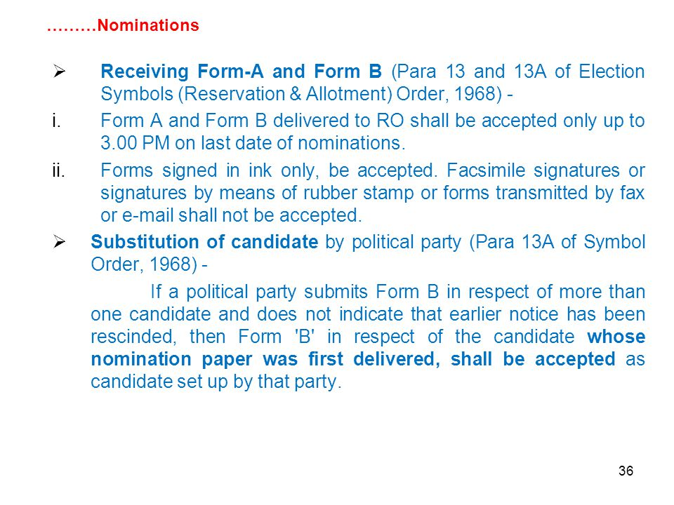 36  Receiving Form-A and Form B (Para 13 and 13A of Election Symbols (Reservation & Allotment) Order, 1968) - i.Form A and Form B delivered to RO shall be accepted only up to 3.00 PM on last date of nominations.