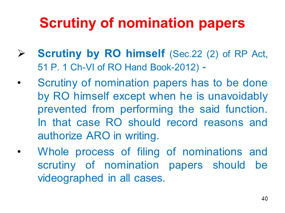 40 Scrutiny of nomination papers  Scrutiny by RO himself (Sec.22 (2) of RP Act, 51 P.