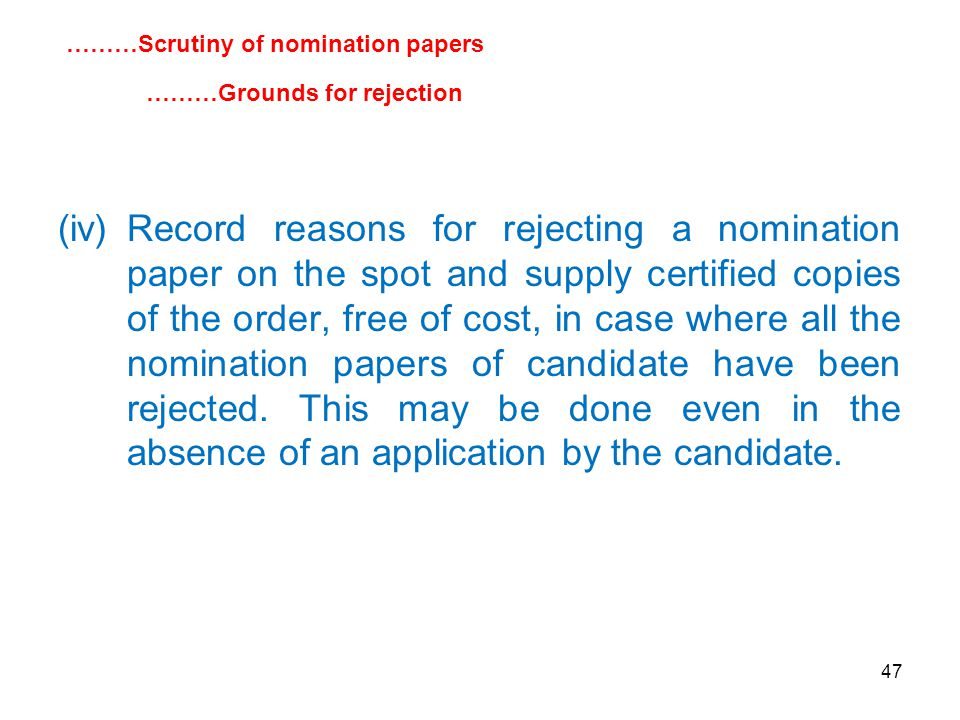 47 (iv)Record reasons for rejecting a nomination paper on the spot and supply certified copies of the order, free of cost, in case where all the nomination papers of candidate have been rejected.