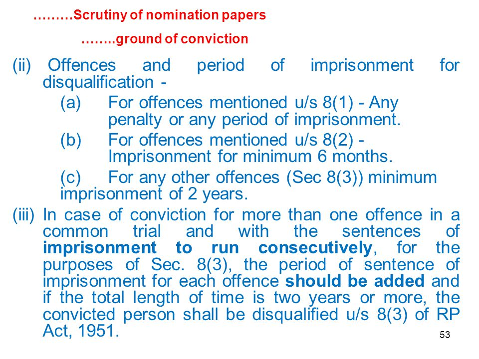 53 (ii) Offences and period of imprisonment for disqualification - (a) For offences mentioned u/s 8(1) - Any penalty or any period of imprisonment.