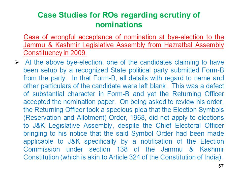 Case Studies for ROs regarding scrutiny of nominations Case of wrongful acceptance of nomination at bye-election to the Jammu & Kashmir Legislative Assembly from Hazratbal Assembly Constituency in 2009.