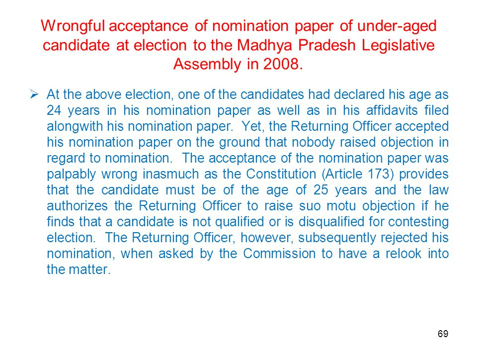 Wrongful acceptance of nomination paper of under-aged candidate at election to the Madhya Pradesh Legislative Assembly in 2008.