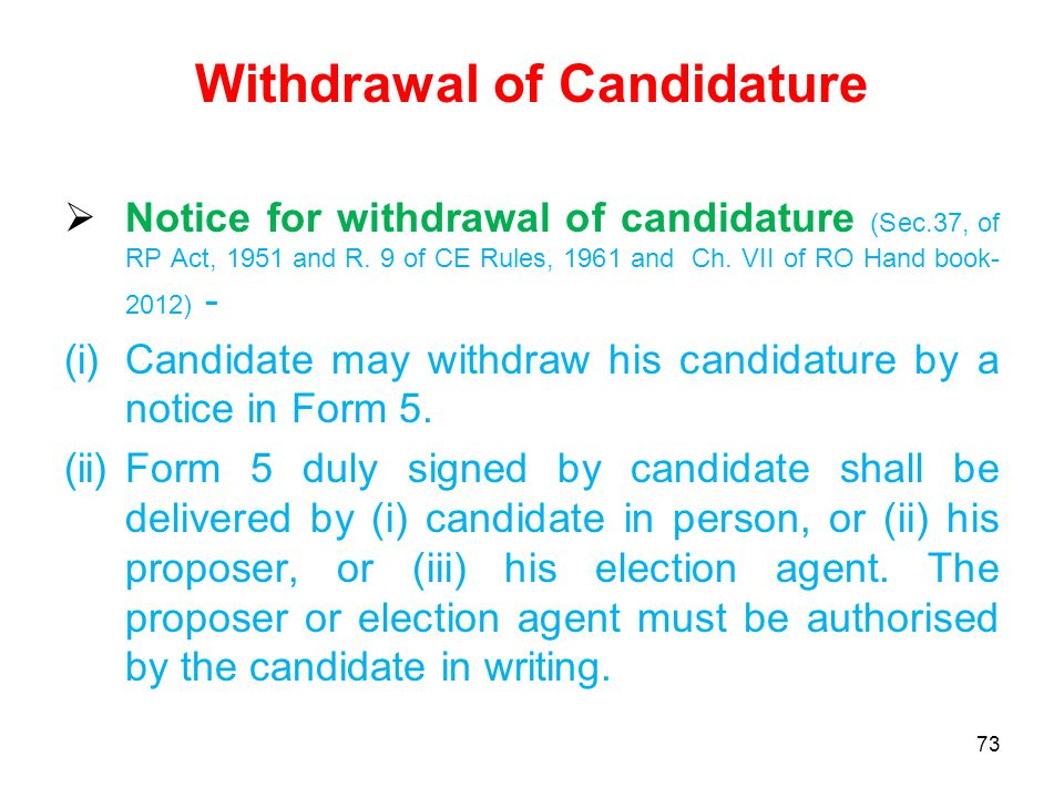 73 Withdrawal of Candidature  Notice for withdrawal of candidature (Sec.37, of RP Act, 1951 and R.