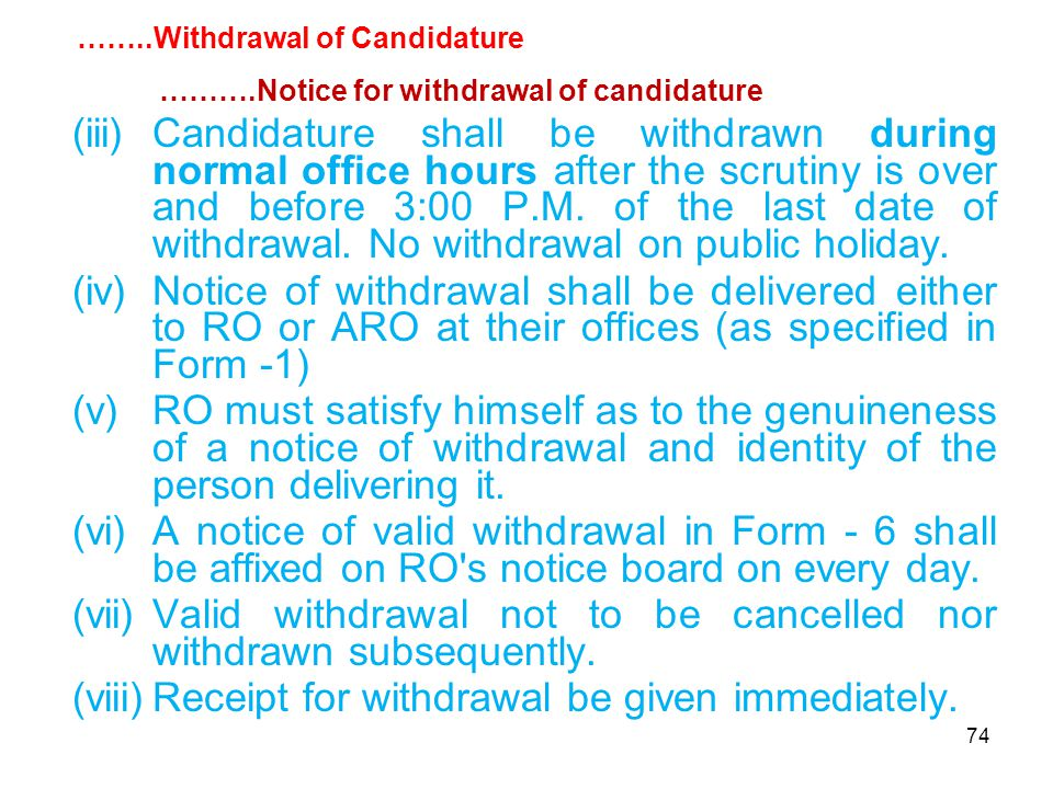74 (iii)Candidature shall be withdrawn during normal office hours after the scrutiny is over and before 3:00 P.M.