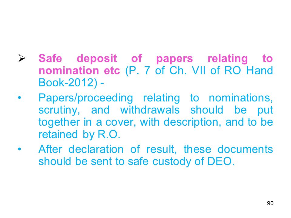 90  Safe deposit of papers relating to nomination etc (P.