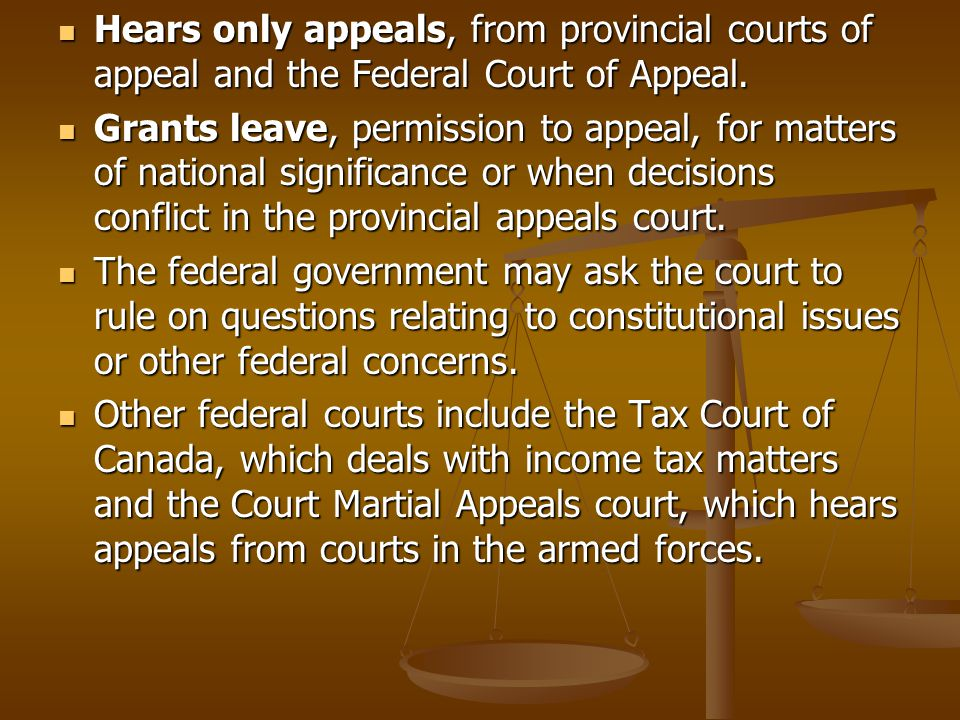 Hears only appeals, from provincial courts of appeal and the Federal Court of Appeal.