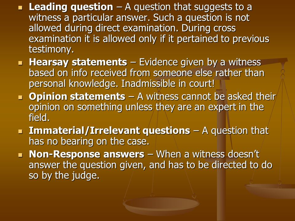 Leading question – A question that suggests to a witness a particular answer.