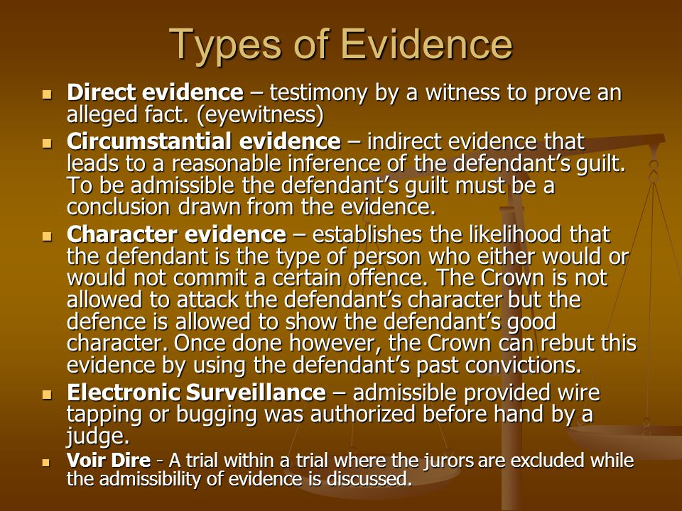 Types of Evidence Direct evidence – testimony by a witness to prove an alleged fact.
