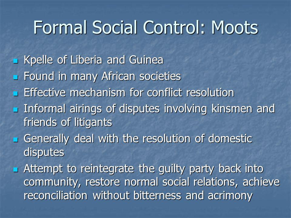 Formal Social Control: Moots Kpelle of Liberia and Guinea Kpelle of Liberia and Guinea Found in many African societies Found in many African societies