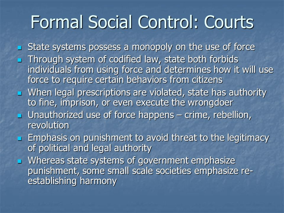 Formal Social Control: Courts State systems possess a monopoly on the use of force State systems possess a monopoly on the use of force Through system