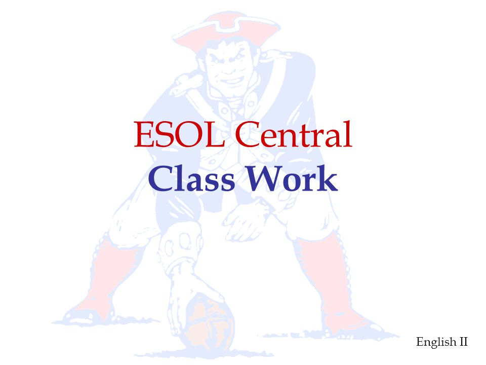 ESOL Central Class Work Sept 16, 2011 Vocabulary Lesson 1 English II