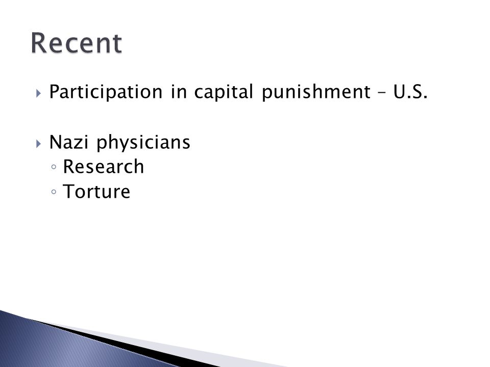  Participation in capital punishment – U.S.  Nazi physicians ◦ Research ◦ Torture
