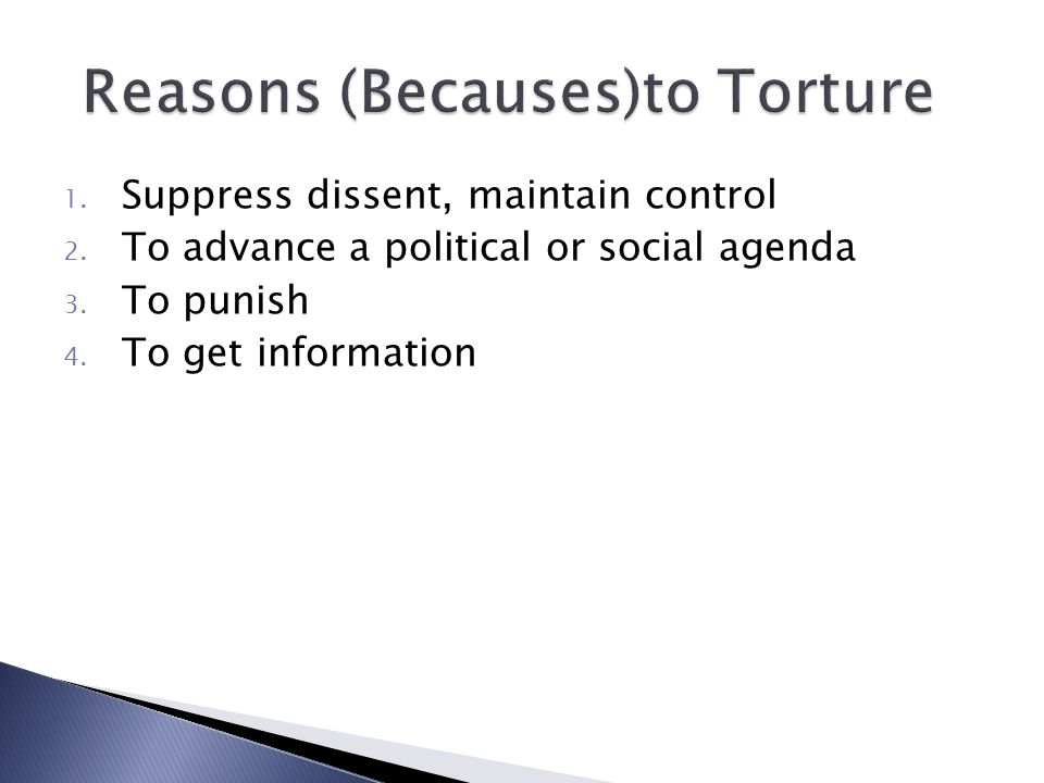 1. Suppress dissent, maintain control 2. To advance a political or social agenda 3.