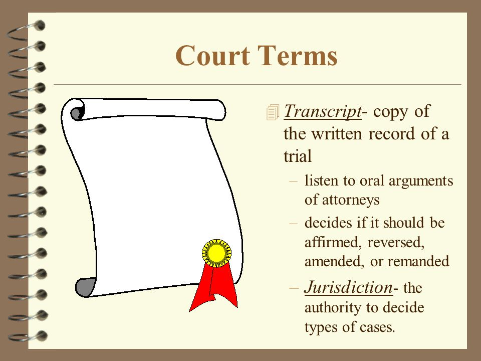 Two Different Types of Courts 4 Trial Court- 1st court to hear a dispute –witnesses testify and other information is presented to prove the alleged facts.