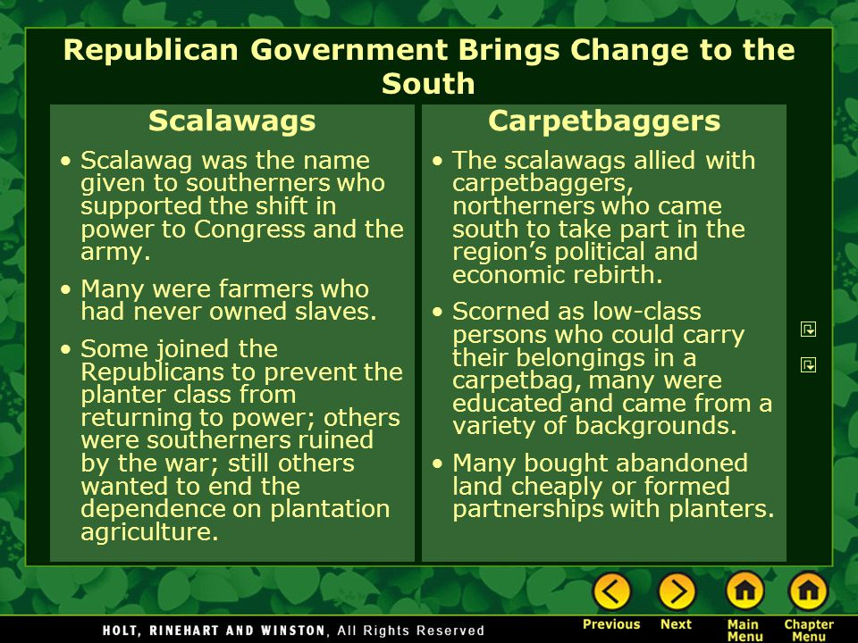 Republican Government Brings Change to the South Scalawags Scalawag was the name given to southerners who supported the shift in power to Congress and the army.