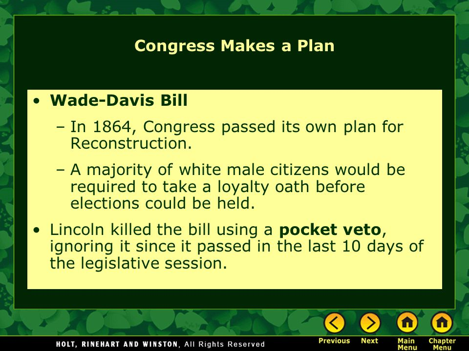 Congress Makes a Plan Wade-Davis Bill –In 1864, Congress passed its own plan for Reconstruction.
