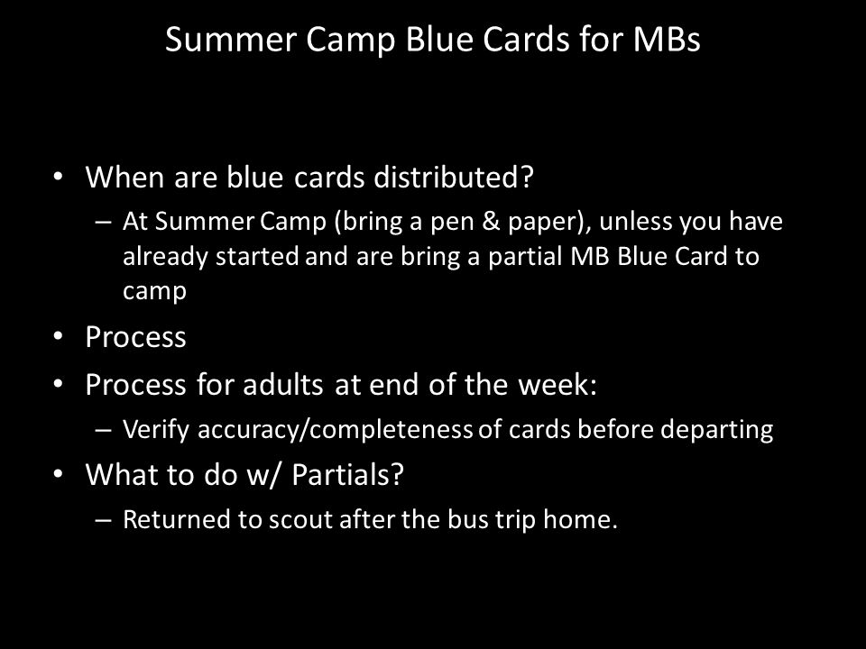 Summer Camp Blue Cards for MBs When are blue cards distributed? – At Summer Camp (bring a pen & paper), unless you have already started and are bring