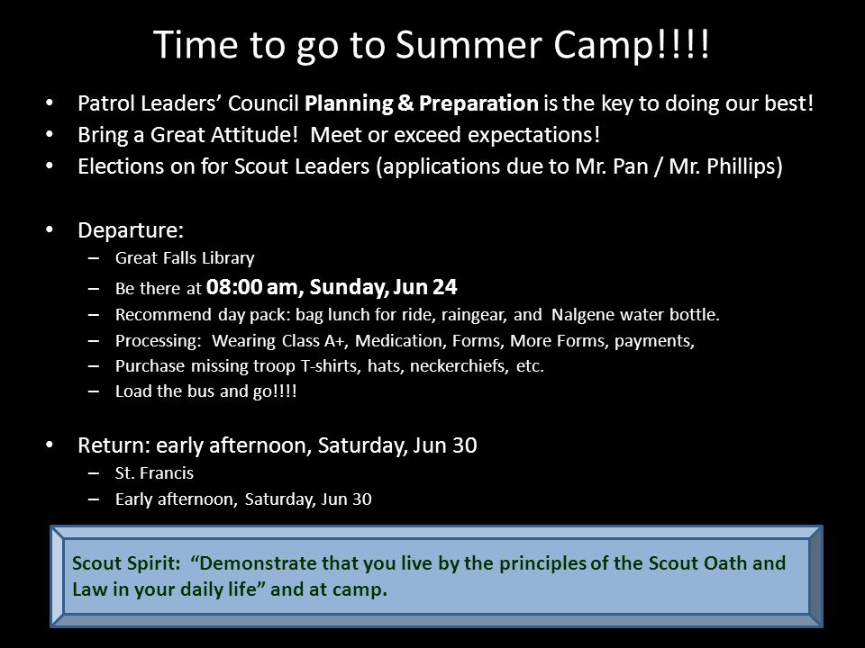 Time to go to Summer Camp!!!! Patrol Leaders' Council Planning & Preparation is the key to doing our best! Bring a Great Attitude! Meet or exceed expe