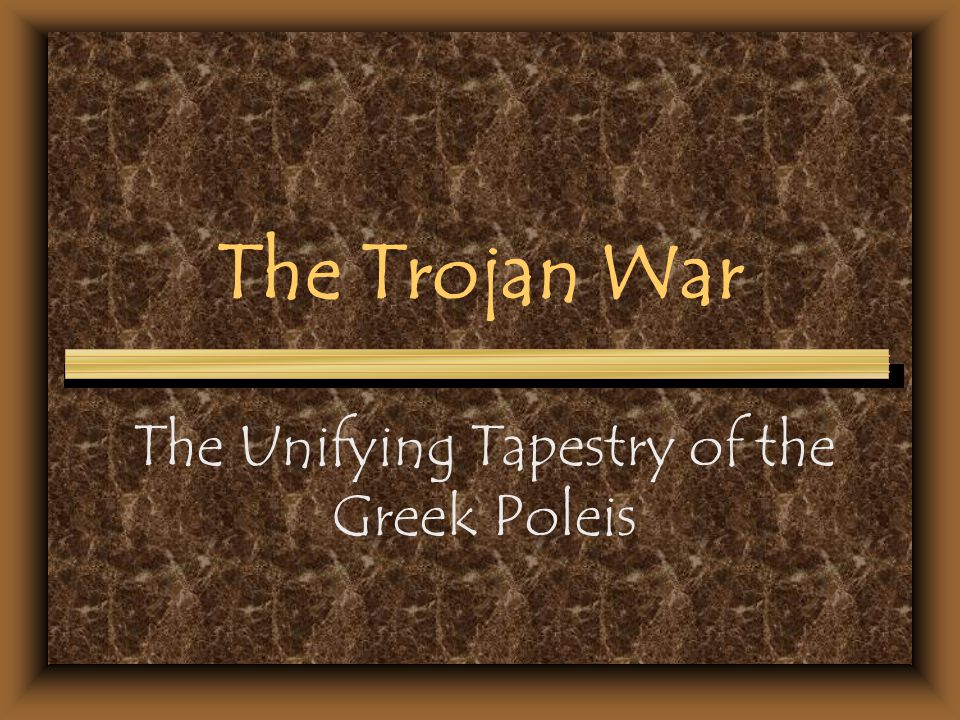 The Trojan War The Unifying Tapestry of the Greek Poleis