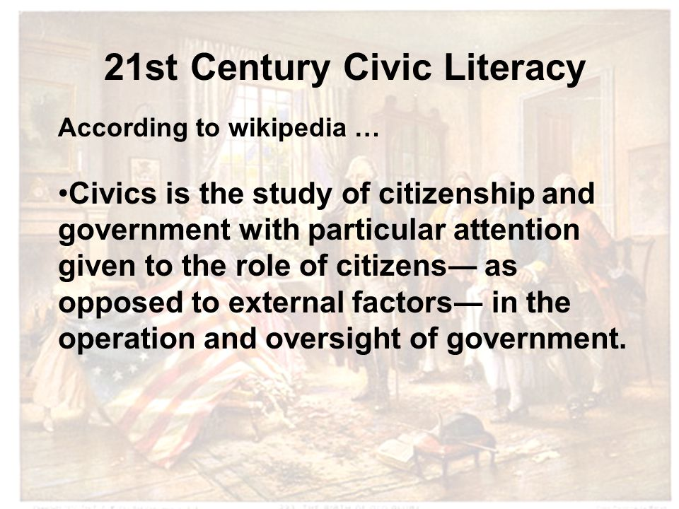 According to wikipedia … Civics is the study of citizenship and government with particular attention given to the role of citizens― as opposed to exte